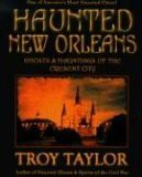 Haunted New Orleans: Ghosts & Hauntings of the Crescent City