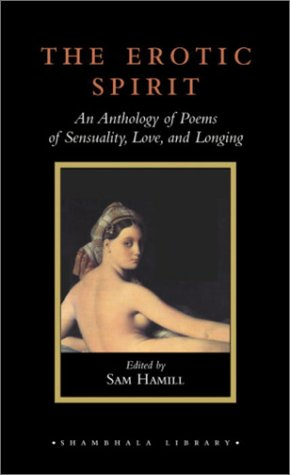 The Erotic Spirit: An Anthology of Poems of Sensuality, Love, and Longing (Shambhala Library)