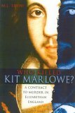 Who Killed Kit Marlowe?: A Contract to Murder in Elizabethan England