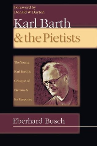 Karl Barth & the Pietists: The Young Karl Barth's Critique of Pietism and Its Response