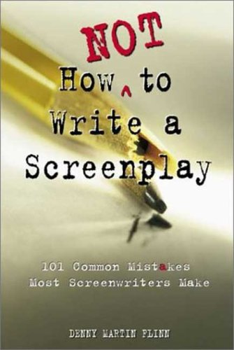 How Not to Write a Screenplay by Denny Martin Flinn