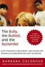 The Bully, the Bullied, and the Bystander: From Preschool to High School--How Parents and Teachers Can Help Break the Cycle of Violence