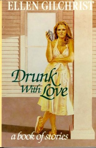 Drunk with Love by Ellen Gilchrist