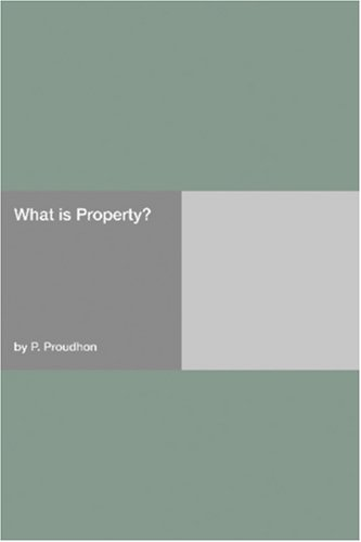 What Is Property? by Pierre-Joseph Proudhon