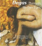 Degas Through His Own Eyes: Visual Disability and the Late Style of Degas