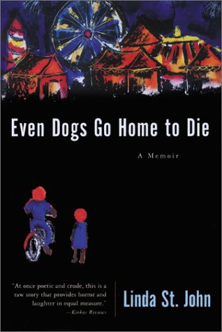 Even Dogs Go Home to Die by Linda St. John