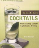 Killer Cocktails: An Intoxicating Guide to Sophisticated Drinking