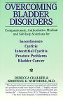 Overcoming Bladder Disorders: Compassionate, Authoritative, Medical and Self-Help Solutions for