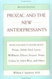 Prozac and the New Antidepressants (Revised Edition): What You Need Know abt Prozac Zoloft Paxil Luvox WellbutrinEffexor Serzone Vest