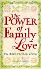 The Power of Family Love: True Stories of Love and Courage