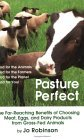 Pasture Perfect: The Far-Reaching Benefits of Choosing Meat, Eggs, and Dairy Products from Grass-Fed Animals