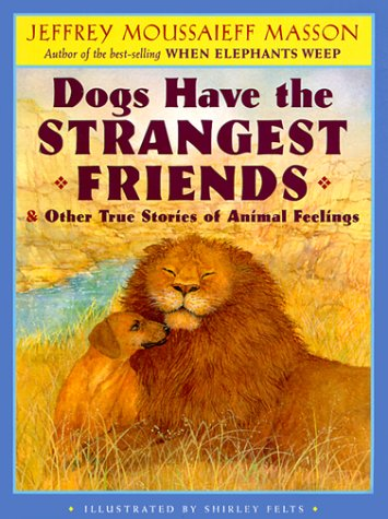 Dogs Have the Strangest Friends & Other True Stories of Anima... by Jeffrey Moussaieff Masson