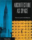 Architecture As Space by Bruno Zevi