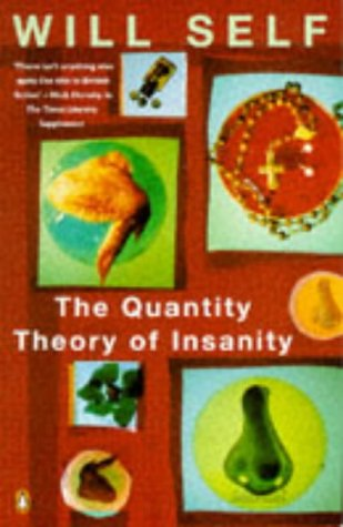 Quantity Theory Of Insanity by Will Self