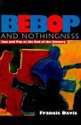 Bebop and Nothingness: Jazz and Bebop at the End of the Century