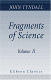 Fragments of Science: A Series of Detached Essays, Addresses, and Reviews. Volume 2