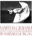 Martha Graham, Sixteen Dances in Photographs