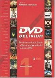 DVD Delirium, Volume 1: Redux: The International Guide to Weird and Wonderful Films on DVD