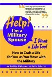 Help!  I'm a Military Spouse--I Want a Life Too!: How to Craft a Life for YOU as You Move with the Military