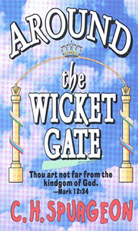 Around the Wicket Gate by Charles H. Spurgeon