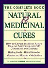 Complete Book of Natural and Medicinal Cures: How to Choose the Most Potent Healing Agents for Over 300 Conditions and Diseases