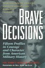 Brave Decisions: Fifteen Profiles in Courage and Character from American Military History