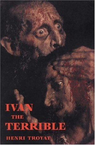 Ivan the Terrible by Henri Troyat