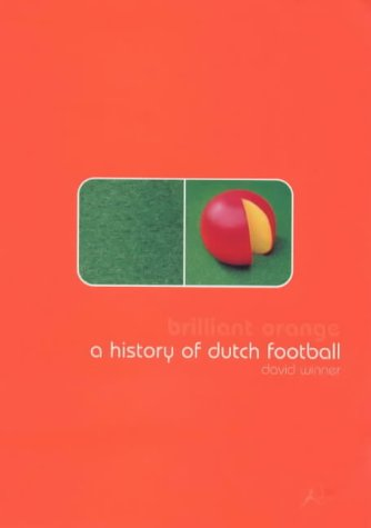 Brilliant Orange: The Neurotic Genius of Football