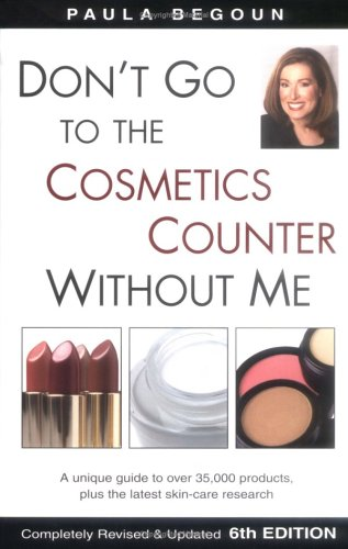 Don't Go to the Cosmetics Counter Without Me by Paula Begoun
