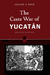 The Caste War of Yucatan: Revised Edition