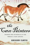 The Cave Painters: Probing the Mysteries of the World's First Artists