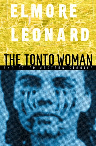 The Tonto Woman and Other Western Stories by Elmore Leonard