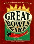 Great Bowls of Fire: The World's Spiciest Soups, Chilies, Stews, and Hot Pots