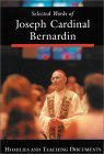 Selected Works of Joseph Cardinal Bernardin: Homilies and Teaching Documents