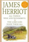 James Herriot: All Things Wise and Wonderful and the Lord God Made Them All