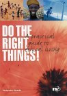 Do the Right Things! : A Practical Guide to Ethical Living