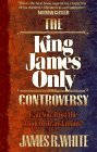 The King James Only Controversy by James R. White