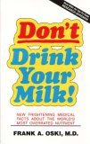 Don't Drink Your Milk!: The Frightening New Medical Facts about the World's Most Over-Rated Nutrient