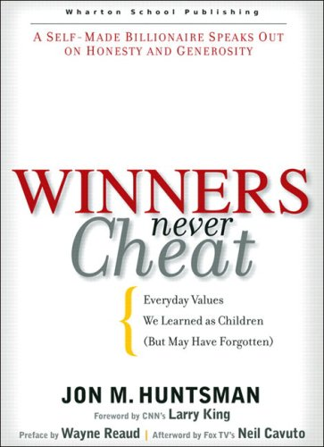 Winners Never Cheat by Jon M. Huntsman Sr.