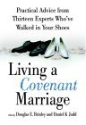 Living a Covenant Marriage: Practical Advice from Thirteen Experts Who've Walked in Your Shoes
