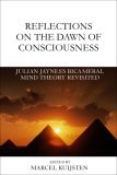 Reflections on the Dawn of Consciousness: Julian Jaynes's Bicameral Mind Theory Revisited