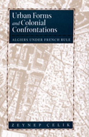 Urban Forms and Colonial Confrontations: Algiers Under French Rule