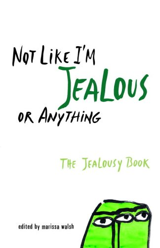 Not Like I'm Jealous or Anything by Marissa Walsh