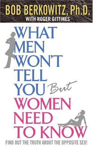 What Men Won't Tell You but Women Need to Know by Bob Berkowitz