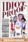 Idiot Proof: Deluded Celebrities, Irrational Power Brokers, Media Morons, and the Erosion of Common Sense