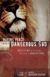 Making Peace with a Dangerous God: Wrestling with What We Don't Understand