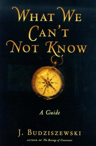 What We Can't Not Know by J. Budziszewski