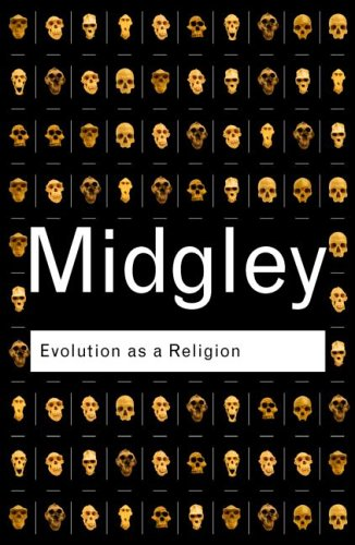 Evolution as a Religion: Strange Hopes and Stranger Fears