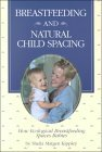 Breastfeeding and Natural Child Spacing by Sheila Kippley