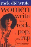 Rock She Wrote: Women Write about Rock, Pop, and Rap